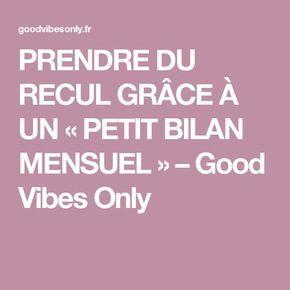 PRENDRE DU RECUL GRÂCE À UN «PETIT BILAN MENSUEL» – Good Vibes Only