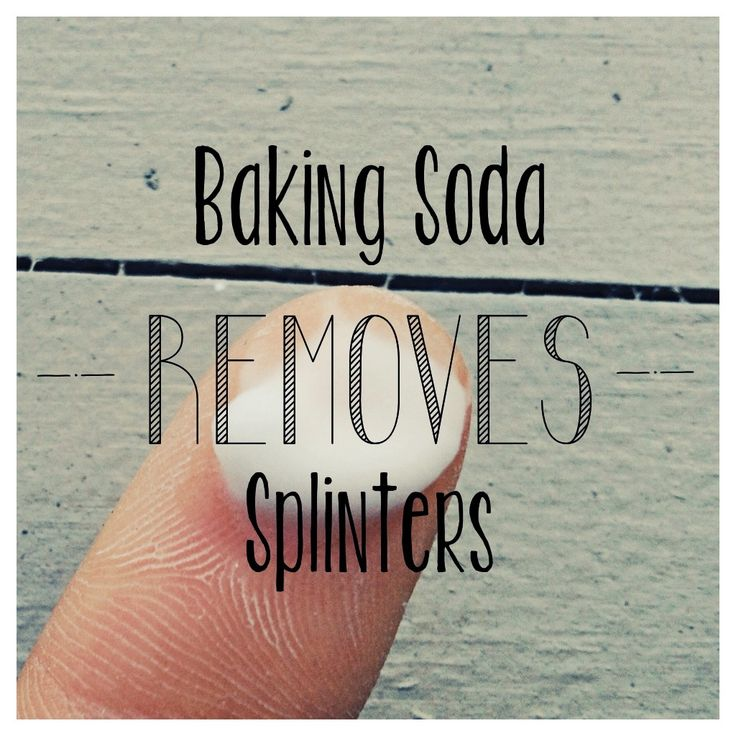 This one is great for the kids - here's how:  1. Don't squeeze the splinter! Gently clean the area w/soap & water, then dry with a paper towel. 2. Add some water to 1/4 teaspoon of baking soda to make a thick paste. 3. Put baking soda paste on a band-aid and apply to splinter. 4. After 24 hours, the splinter should be protruding-carefully remove it with tweezers. 5. If the splinter isn't protruding yet, repeat this every 24 hours until the splinter comes out of your skin @saralaehn for you!