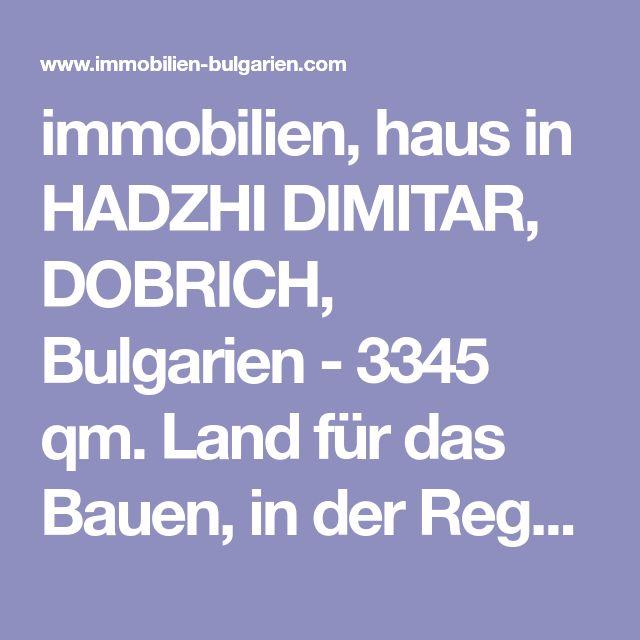 immobilien, haus in HADZHI DIMITAR, DOBRICH, Bulgarien - 3345 qm. Land für das Bauen, in der Regulierung, 10 km zum Meer