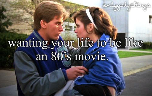 YES! I just want a romance like in Pretty In Pink, Dirty Dancing, Footloose, Sixteen Candles, and i wouldn't mind riding on a lawn mower with a Patrick Dempsey. :p