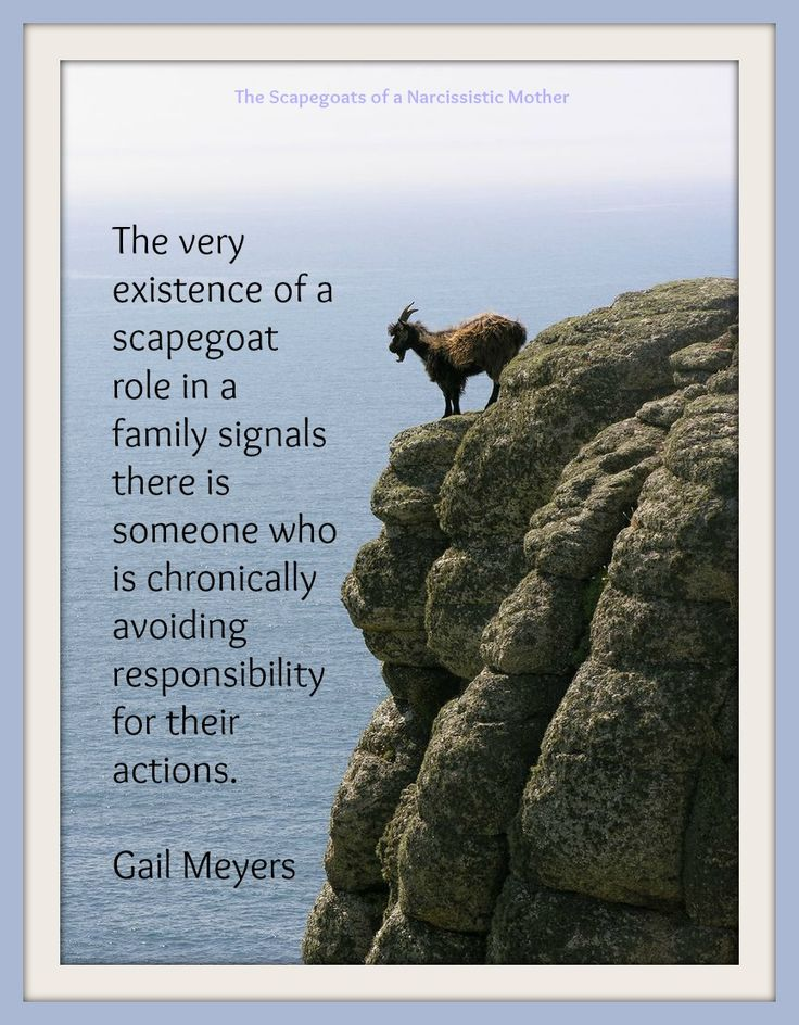 The very existence of a scapegoat role in a family signals there is someone who is chronically avoiding responsibility for their actions. Gail Meyers, The Scapegoats of a Narcissistic Mother at http://scapegoatsofanarcissisticmother.blogspot.com/2014/08/5a-scapegoating-narcissist.html