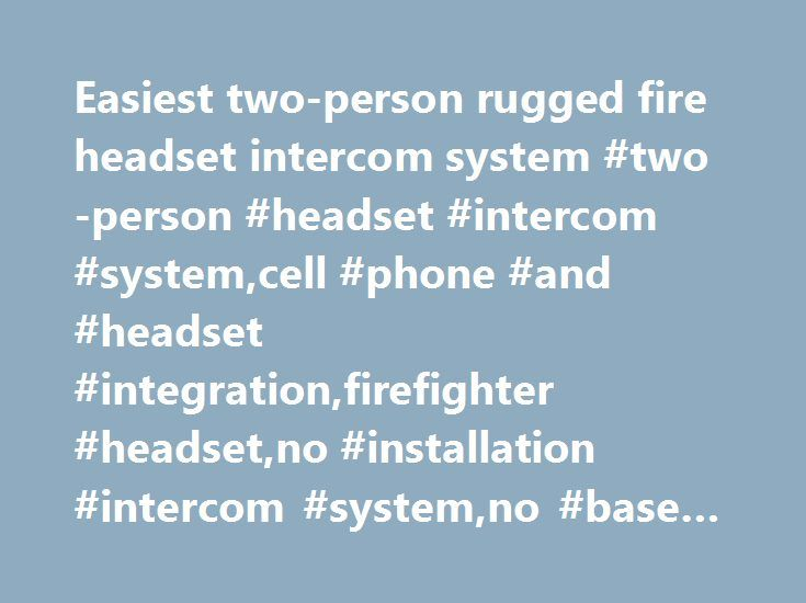 Easiest two-person rugged fire headset intercom system #two-person #headset #intercom #system,cell #phone #and #headset #integration,firefighter #headset,no #installation #intercom #system,no #base #station #intercom #system http://lesotho.nef2.com/easiest-two-person-rugged-fire-headset-intercom-system-two-person-headset-intercom-systemcell-phone-and-headset-integrationfirefighter-headsetno-installation-intercom-systemno-base-s/  # Liberator TwinTalk Intercom System The easiest intercom…