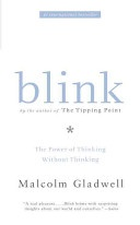 Blink: The Power of Thinking without Thinking (Malcolm Gladwell, 2005). Intuition? Instinct? Magic? Read on.