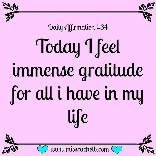 Daily Affirmation ....♥♥...  #34 Today I feel immense gratitude for all I have in my life…