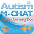 Early Screening for Autism - Pediatricians today do a better job of screening for autism. One of the forms you may encounter at your child's pediatrician visit is the M-CHAT ( Modified Checklist for Autism in Toddlers). The M-CHAT is a series of questions designed to help determine if your child needs a more thorough evaluation. The M-CHAT is done at ages 16 and 30 months. You don't have to wait. If you have a concern you can get the screening questionaire and scoring online at M-CHAT.org.