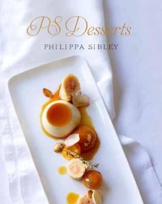 Phillippa's Deserts are amazing - Buy Ps Desserts Book by Philippa Sibley