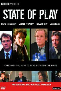 State of Play (2003)  TV Mini-Series  A thriller set in London, in which a politician's life becomes increasingly complex as his research assistant is found dead on the London Underground and, in a seemingly unrelated incident, a teenage pickpocket is shot dead. US copied, was good, but BBC was better.