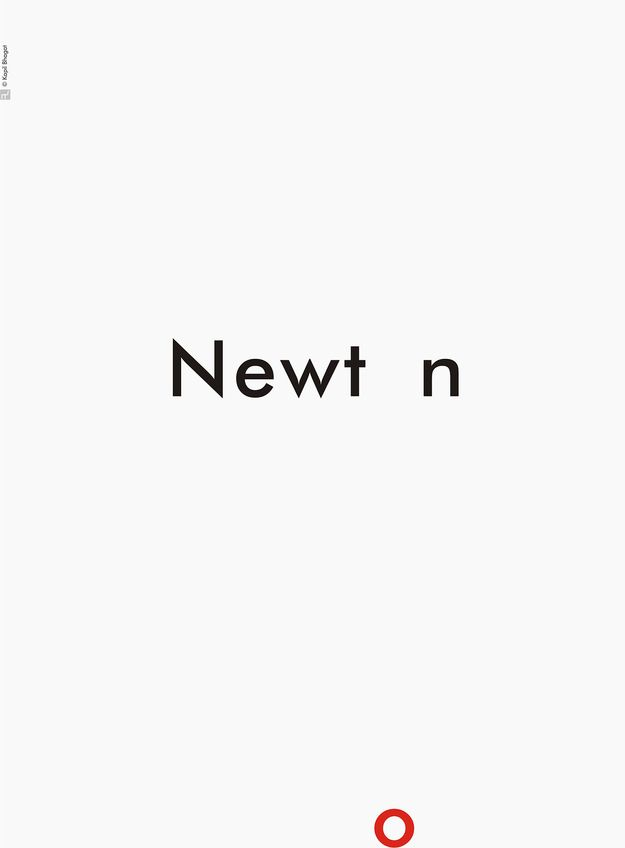 Wonderful, Inspiring Minimalist SciencePosters - very simple, clever design. The name of Newton, famous scientist with the letter o dropped below the other letters of his name to resemble the idea of gravity.