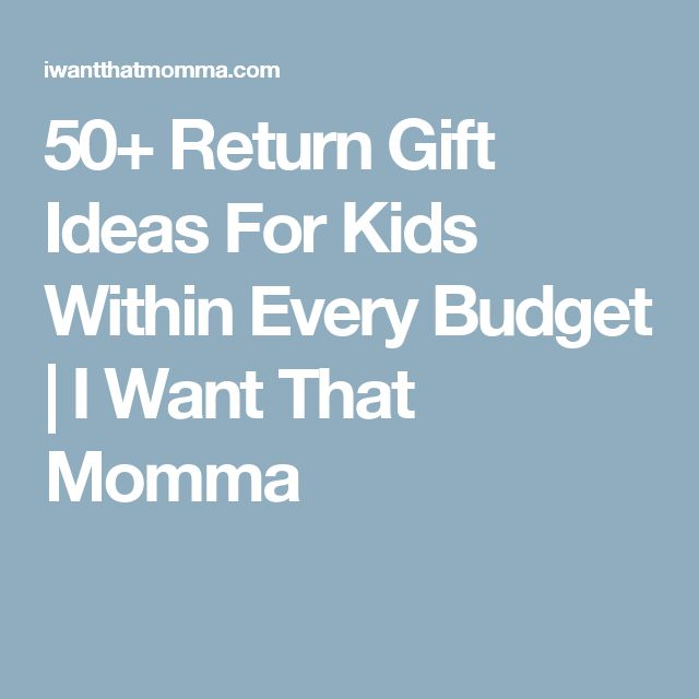 50+ Return Gift Ideas For Kids Within Every Budget | I Want That Momma