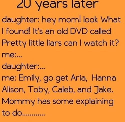 PLL lol love this:) except my kids names would probably include Jason and spencer and ezra