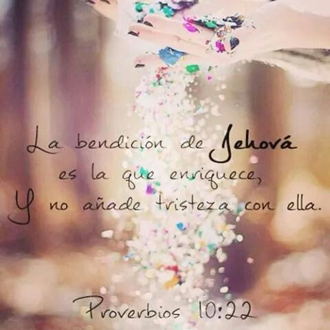 Proverbios 10:22 La bendición de Jehová es la que enriquece, Y no añade tristeza con ella.♔