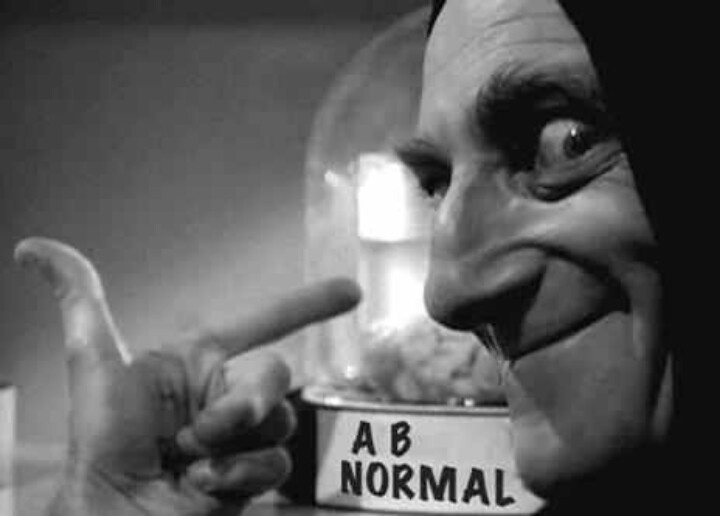 "Young Frankenstein: All of my daughter's friends names in high school started with ""A"". Since I couldn't reference them all quick enough in conversation, I always referred to one as Abbey Normal. Hopefully she never finds that out. ;)"