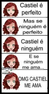 Castiel é perfeito,mas se ninguém é perfeito,Castiel é ninguém,e se ninguém me ama...OMG CASTIEL ME AMA