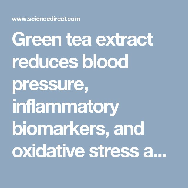 Green tea extract reduces blood pressure, inflammatory biomarkers, and oxidative stress and improves parameters associated with insulin resistance in obese, hypertensive patients - ScienceDirect