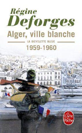 La Bicyclette bleue, tome 8 : Alger, ville blanche - Régine Deforges