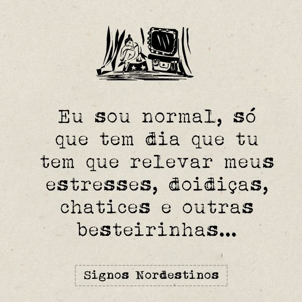 normal, doidiças, chatice, estresse