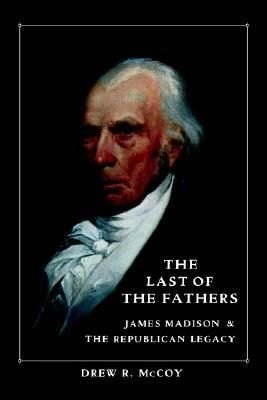 The Last of the Fathers- James Madison and the Republican Legacy by Drew R. McCoy http://www.bookscrolling.com/the-best-books-to-learn-about-president-james-madison/