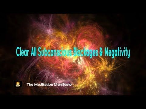 Clear All Subconscious Blockages & Negativity