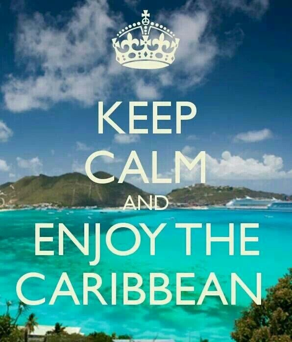 Keep calm and enjoy the Caribbean. Can't wait to go again!