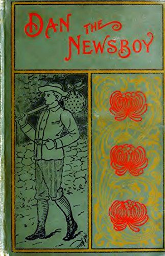 Dan, the Newsboy (Illustrated Edition) (Classic Fiction for Young Adults Book 67) by [Alger Jr., Horatio]