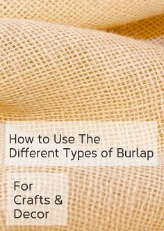 Hometalk :: Burlap :: Grace Love's clipboard on Hometalk...How to Use the Different Types of Burlap for Crafts and Decor