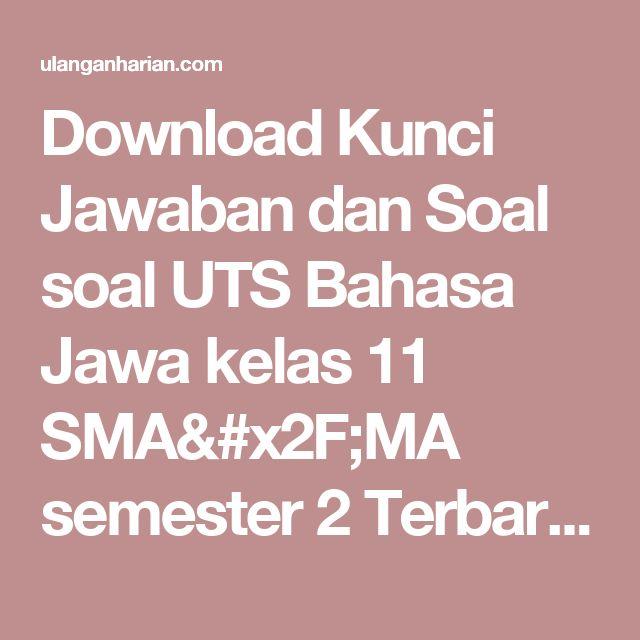 Download Kunci Jawaban dan Soal soal UTS Bahasa Jawa kelas 11 SMA/MA semester 2 Terbaru dan Terlengkap - UlanganHarian.Com