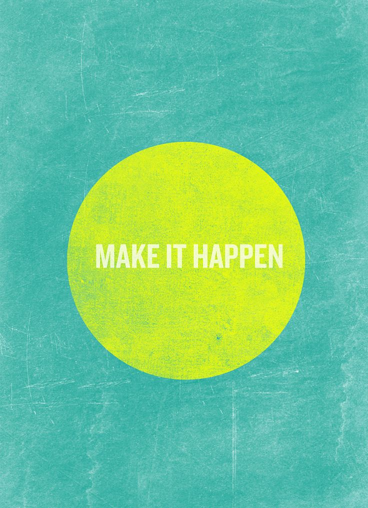 Life Lessons 101: make it happen ...