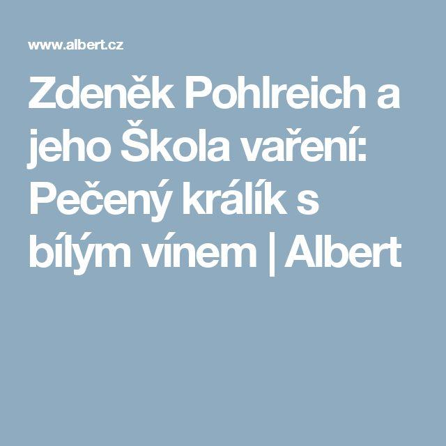 Zdeněk Pohlreich a jeho Škola vaření: Pečený králík s bílým vínem | Albert