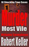 Murder Most Vile Volume 17: 18 Shocking True Crime Murder Cases (True Crime Murder Books) by Robert Keller (Author) #Kindle US #NewRelease #Biographies #Memoirs #eBook #ad