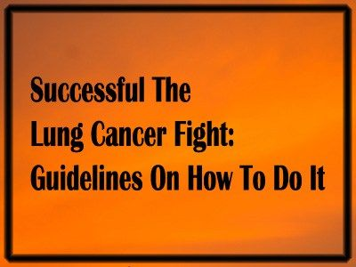 Successful The Lung Cancer Fight: Guidelines On How To Do It - Lung Cancer Blog