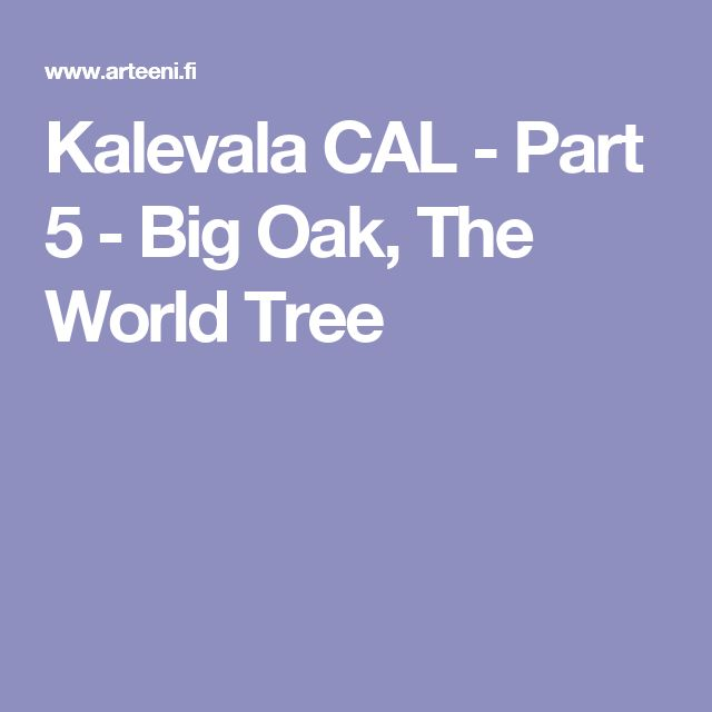 Kalevala CAL - Part 5 - Big Oak, The World Tree