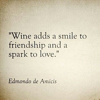Wine adds a smile to friendship and a spark to love.