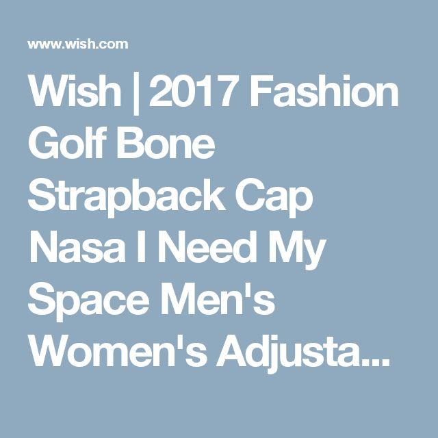 Wish   2017 Fashion Golf Bone Strapback Cap Nasa I Need My Space Men's Women's Adjustable Baseball Skateboard Hat Snapback Trucker Cap