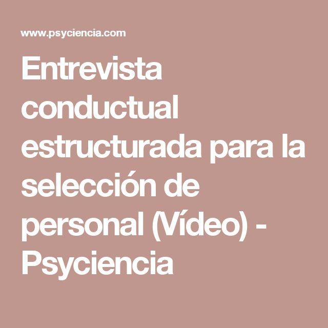 Entrevista conductual estructurada para la selección de personal (Vídeo) - Psyciencia