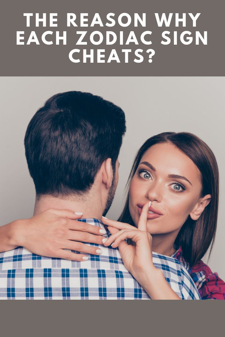 Reasons Why Each Zodiac Sign Cheats On Their Partner