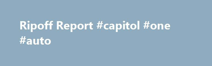 Ripoff Report #capitol #one #auto http://cameroon.remmont.com/ripoff-report-capitol-one-auto/  #waukegan auto auction # Chicago Car Auction Philip Kuhn Fraud – Fraudulent sale of Ferrari. Waukegan, Illinois This place RIPPED ME OFF; everything about the car I bought was a lie! Don't buy from this place! They sold me a Ferrari and once it got to me there was no oil in the engine, and not even 5 minutes the car had lots of white smoke coming out of the exhaust pipes. The Valve cover gaskets…