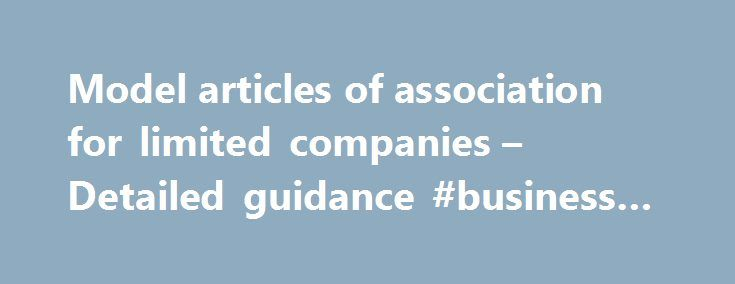 Model articles of association for limited companies – Detailed guidance #business #mentor http://bank.remmont.com/model-articles-of-association-for-limited-companies-detailed-guidance-business-mentor/  #business articles 2010 # Model articles of association for limited companies Contents Amendments to model articles The model articles were amended by the Mental Health (Discrimination) Act 2013 on 28 April 2013 to remove the provision for terminating a director's appointment on grounds of…