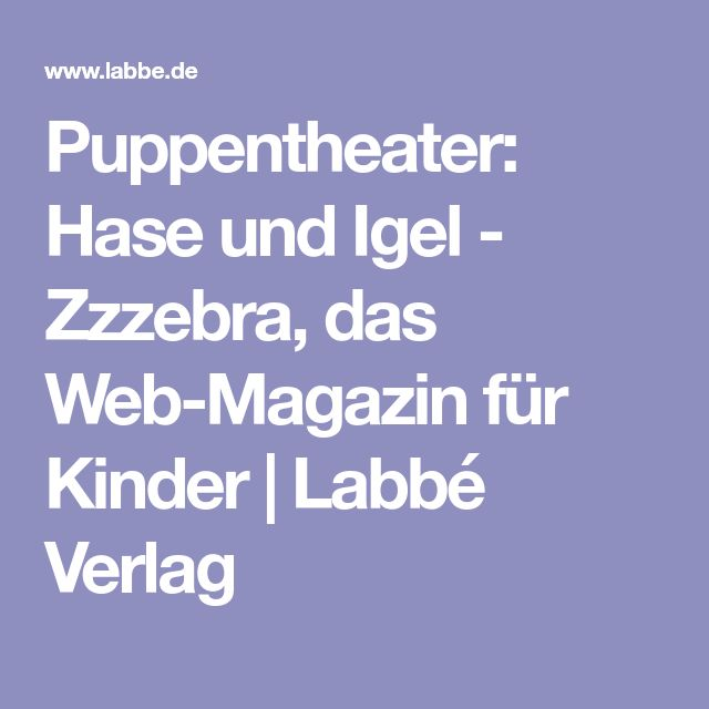 Puppentheater: Hase und Igel - Zzzebra, das Web-Magazin für Kinder | Labbé Verlag