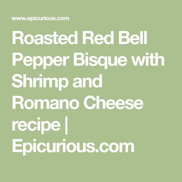 Roasted Red Bell Pepper Bisque with Shrimp and Romano Cheese recipe | Epicurious.com