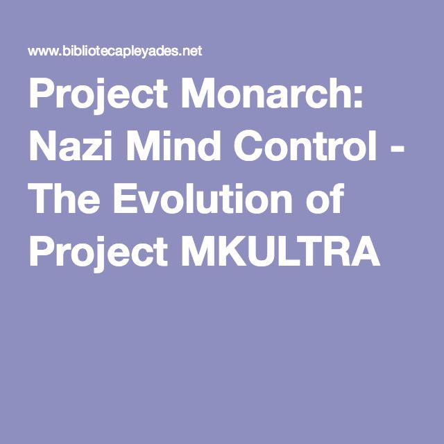Project Monarch: Nazi Mind Control - The Evolution of Project MKULTRA