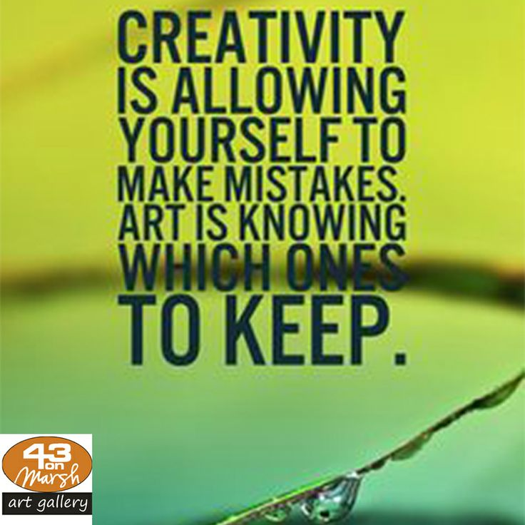 Creativity is allowing yourself to make mistakes.  Art is knowing which ones to keep. #quote #inspire #art
