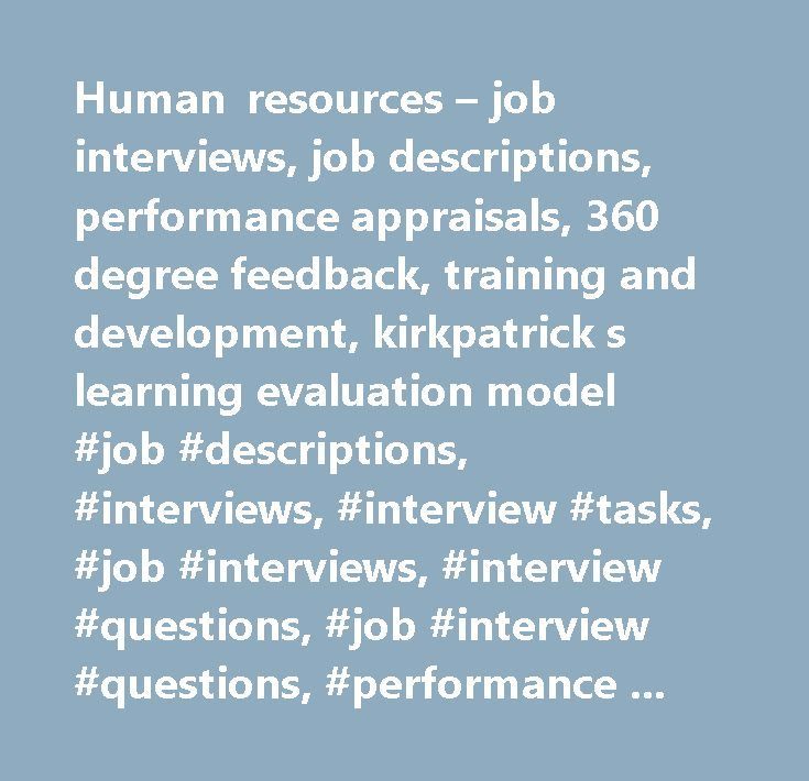Human resources – job interviews, job descriptions, performance appraisals, 360 degree feedback, training and development, kirkpatrick s learning evaluation model #job #descriptions, #interviews, #interview #tasks, #job #interviews, #interview #questions, #job #interview #questions, #performance #appraisal, #appraisal #form, #template #for #360 #degree #feedback, #performance #appraisal #examples, #performance #appraisals, #performance #appraisal #sample, #training #and #development…