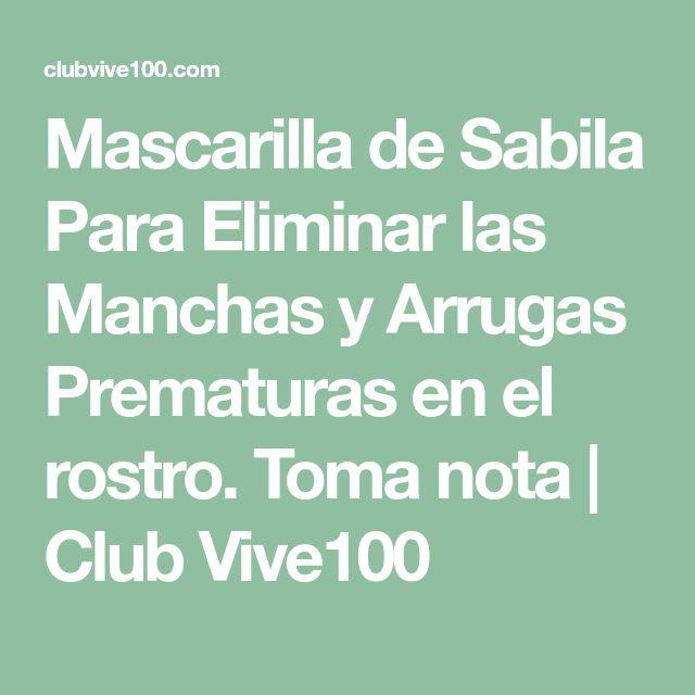 Mascarilla de Sabila Para Eliminar las Manchas y Arrugas Prematuras en el rostro. Toma nota | Club Vive100