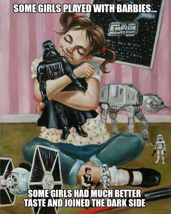Some girls played with Barbies . . . some girls had much better taste and joined the Dark Side.