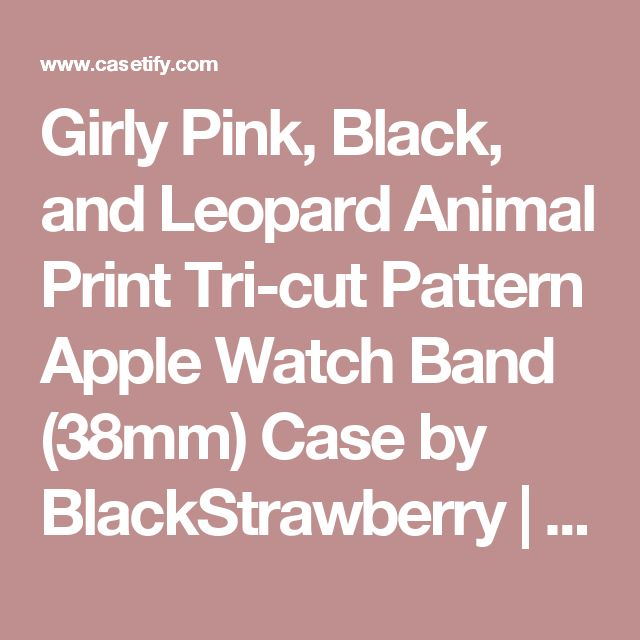 Girly Pink, Black, and Leopard Animal Print Tri-cut Pattern Apple Watch Band (38mm) Case by BlackStrawberry | Casetify