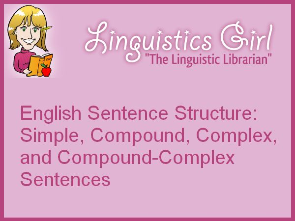 English Sentence Structure: Simple, Compound, Complex, and Compound-Complex Sentences: The four types of sentence structures in the English language are simple sentences, compound sentences, complex sentences, and compound-complex sentences.