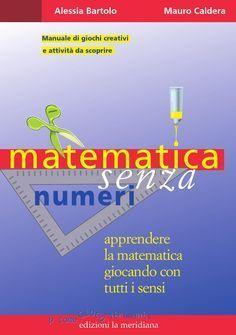 Matematica senza numeri La matematica può essere molto meno pesante di quanto ogni bambino riesca a immaginare; si può giocare con essa e per farlo, possiamo inventare e creare nelle nostre scuole una ludoteca matematica, dove i saperi vengono trasformati in giochi e ancor più in giocattoli che si possano smontare e collegare tra di loro. Matematica senza numeri propone giochi facilitati per integrare la classe, partendo, per una volta, dai bambini che hanno qualche difficoltà rispetto al…