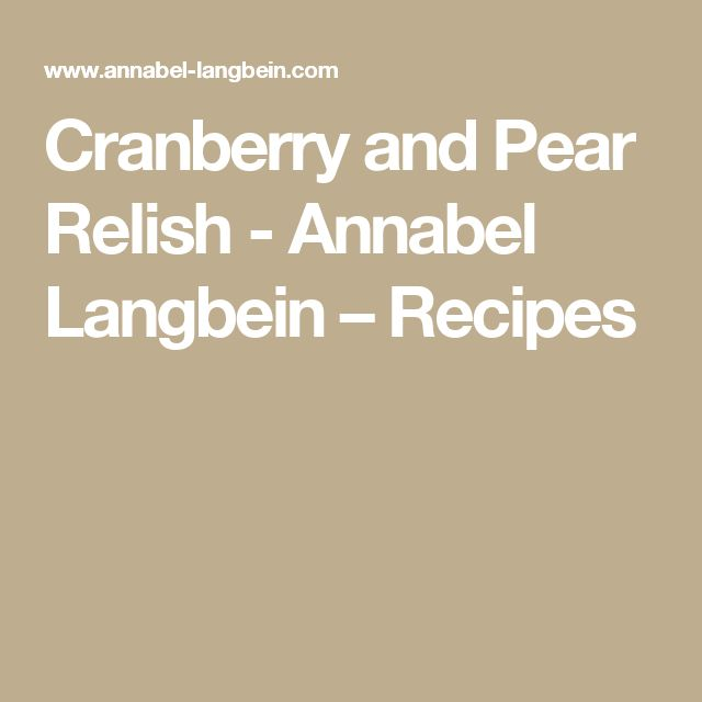 Cranberry and Pear Relish - Annabel Langbein – Recipes