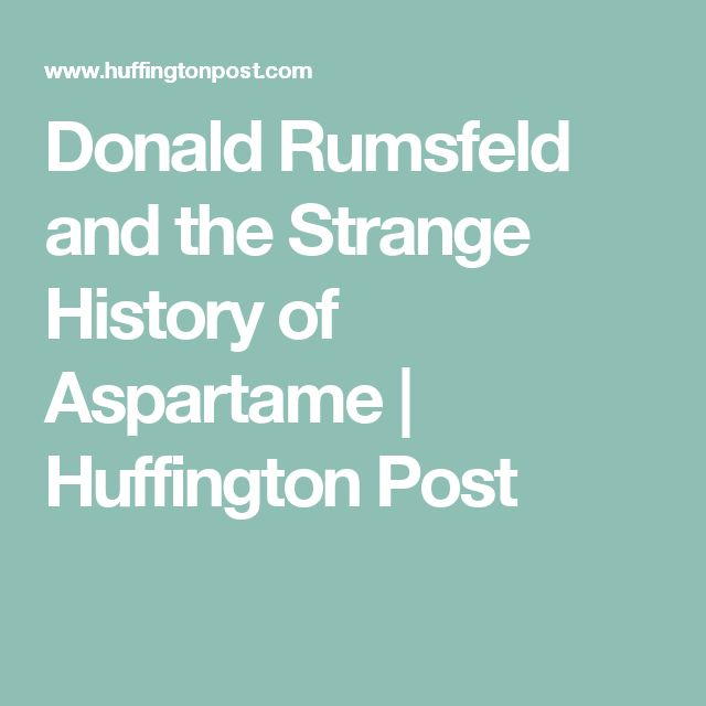 Donald Rumsfeld and the Strange History of Aspartame | Huffington Post