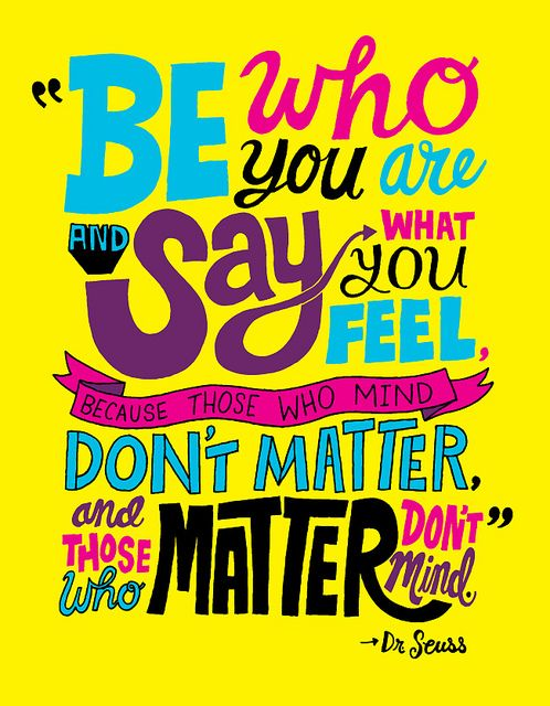 """""""be who you (really) are and say what you feel because those who mind dont matter, and those who matter dont mind."""" - Dr. Seuss: Sayings What, Drseus, So True, Favorite Quotes, Dr. Who, Dr. Seuss Quotes, Wise Words, Dr. Suess, Best Quotes"""